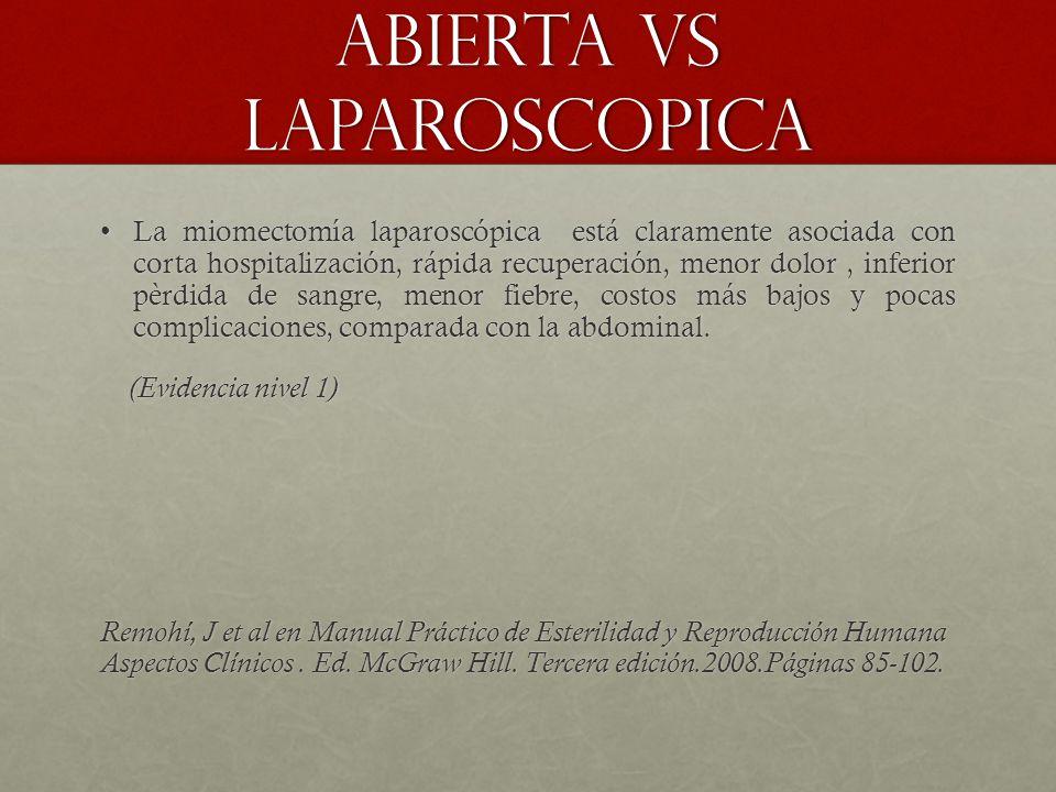 ABIERTA VS LAPAROSCOPICA La miomectomía laparoscópica está claramente asociada con corta hospitalización, rápida recuperación, menor dolor, inferior p