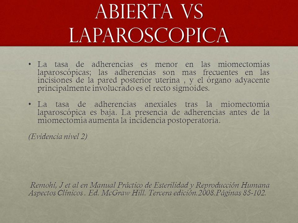 Abierta vs laparoscopica La tasa de adherencias es menor en las miomectomías laparoscópicas; las adherencias son mas frecuentes en las incisiones de la pared posterior uterina, y el órgano adyacente principalmente involucrado es el recto sigmoides.La tasa de adherencias es menor en las miomectomías laparoscópicas; las adherencias son mas frecuentes en las incisiones de la pared posterior uterina, y el órgano adyacente principalmente involucrado es el recto sigmoides.