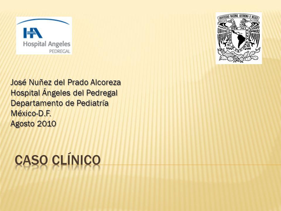 José Nuñez del Prado Alcoreza Hospital Ángeles del Pedregal Departamento de Pediatría México-D.F. Agosto 2010