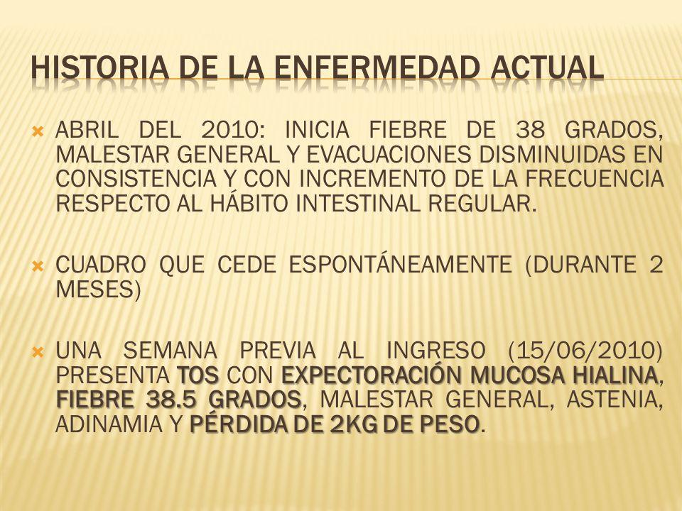 ABRIL DEL 2010: INICIA FIEBRE DE 38 GRADOS, MALESTAR GENERAL Y EVACUACIONES DISMINUIDAS EN CONSISTENCIA Y CON INCREMENTO DE LA FRECUENCIA RESPECTO AL
