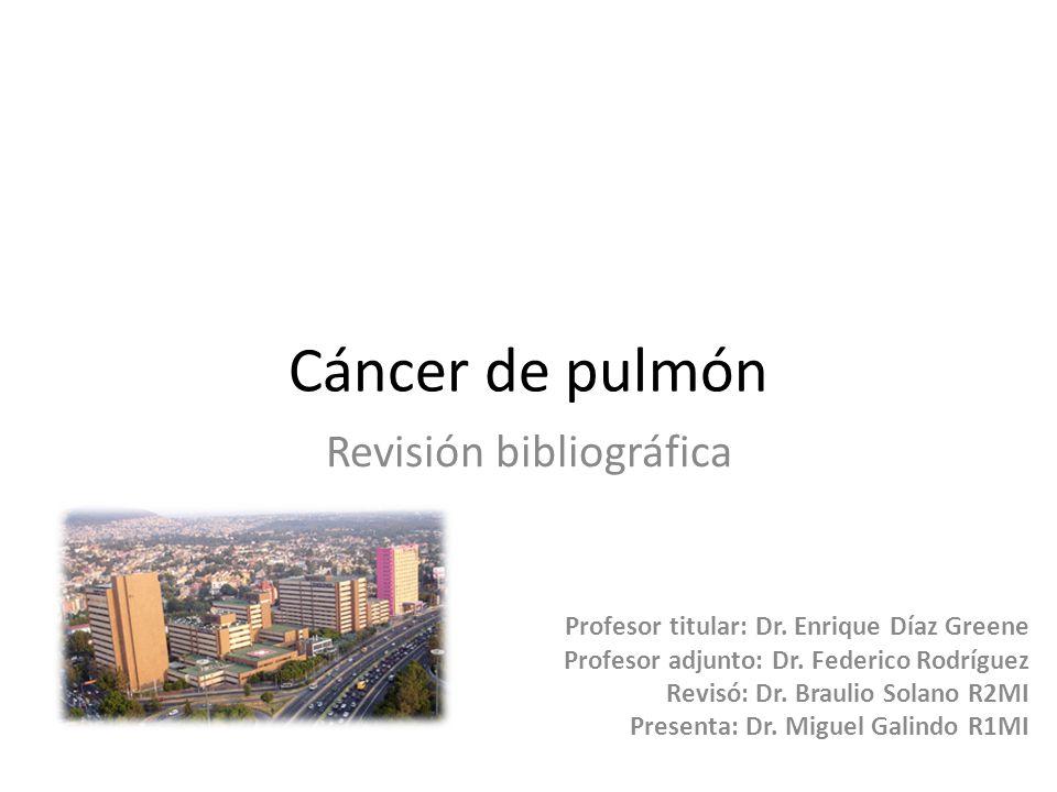 Cáncer de pulmón Revisión bibliográfica Profesor titular: Dr.