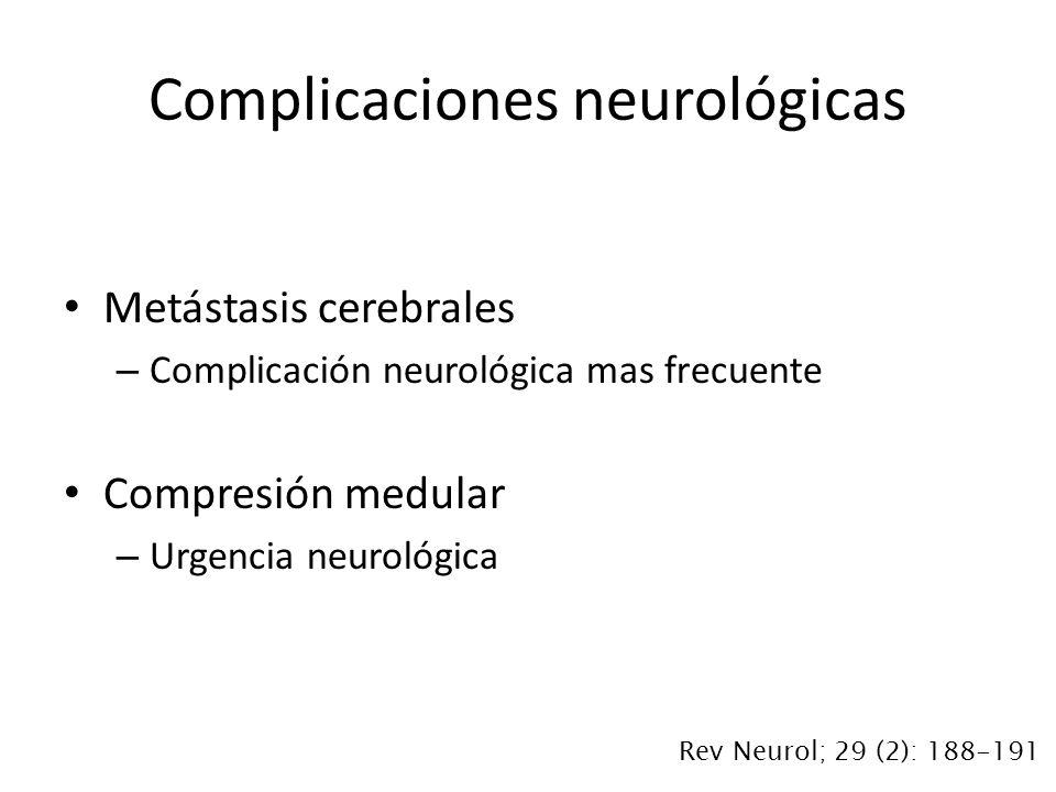 Metástasis cerebrales – Complicación neurológica mas frecuente Compresión medular – Urgencia neurológica Complicaciones neurológicas Rev Neurol; 29 (2