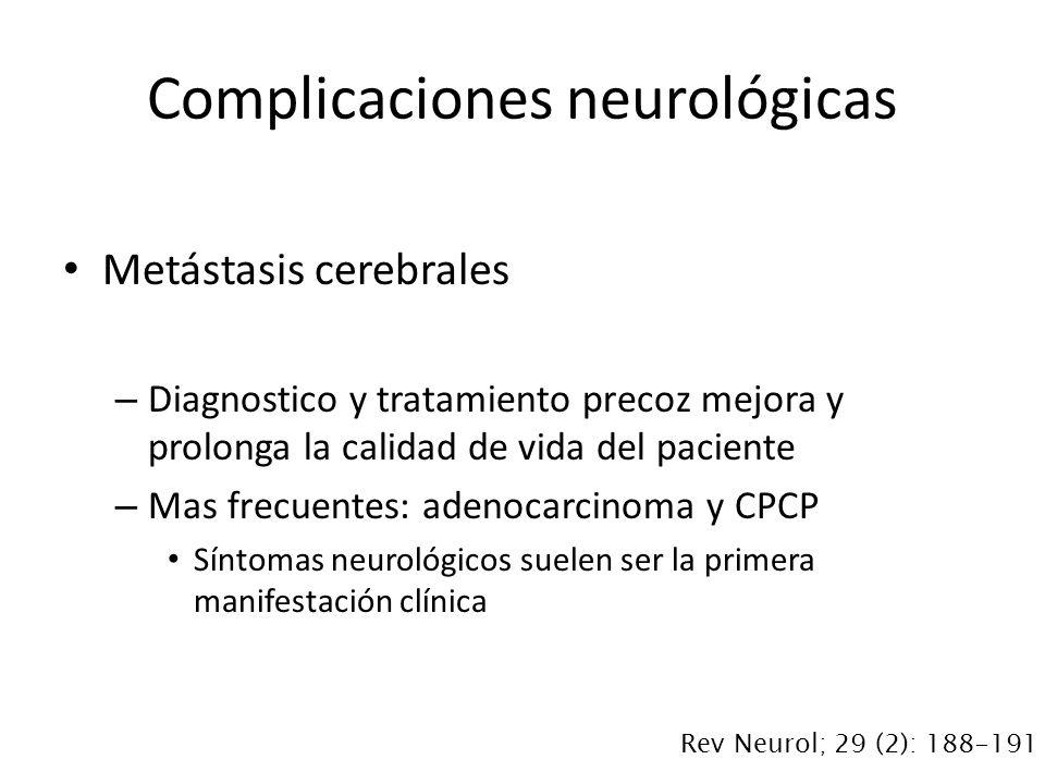 Metástasis cerebrales – Diagnostico y tratamiento precoz mejora y prolonga la calidad de vida del paciente – Mas frecuentes: adenocarcinoma y CPCP Sín