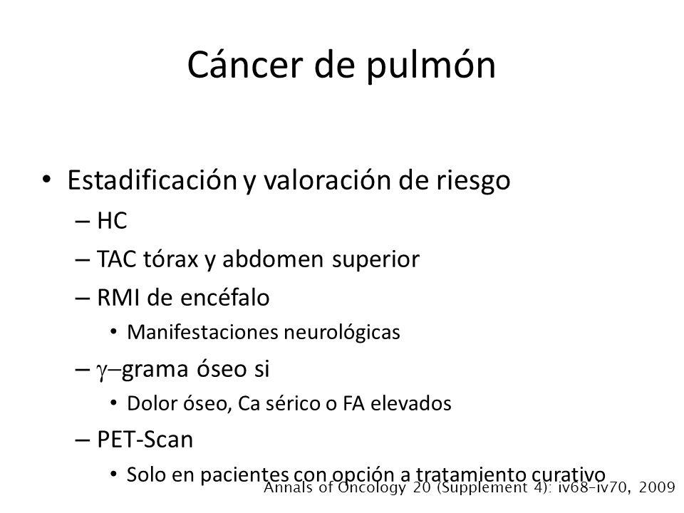 Estadificación y valoración de riesgo – HC – TAC tórax y abdomen superior – RMI de encéfalo Manifestaciones neurológicas – grama óseo si Dolor óseo, C