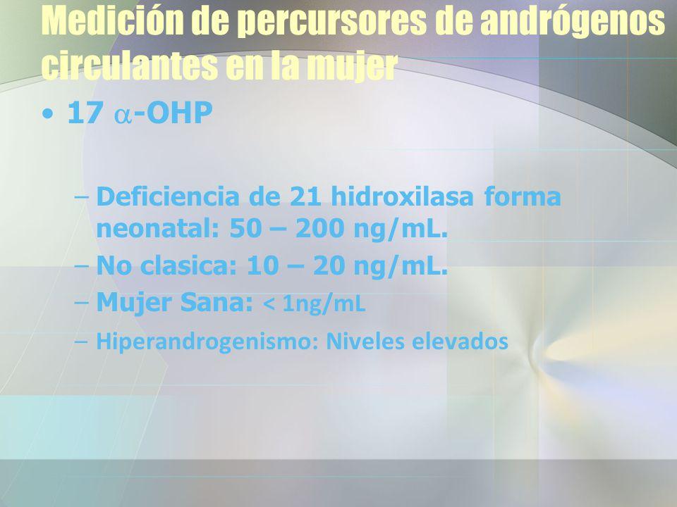 Medición de percursores de andrógenos circulantes en la mujer 17 -OHP –Deficiencia de 21 hidroxilasa forma neonatal: 50 – 200 ng/mL.