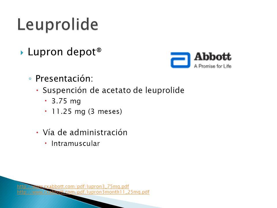 Lupron depot® Presentación: Suspención de acetato de leuprolide 3.75 mg 11.25 mg (3 meses) Vía de administración Intramuscular http://www.rxabbott.com/pdf/lupron3_75mg.pdf http://www.rxabbott.com/pdf/lupron3month11_25mg.pdf