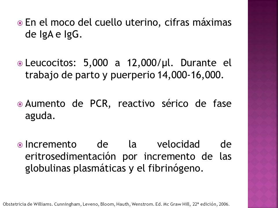 En el moco del cuello uterino, cifras máximas de IgA e IgG. Leucocitos: 5,000 a 12,000/µl. Durante el trabajo de parto y puerperio 14,000-16,000. Aume