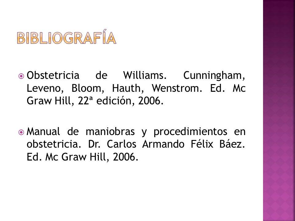 Manual de maniobras y procedimientos en obstetricia. Dr. Carlos Armando Félix Báez. Ed. Mc Graw Hill, 2006.