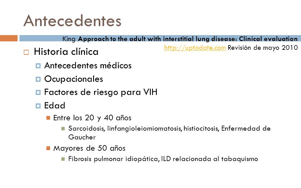 Historia clínica Antecedentes médicos Ocupacionales Factores de riesgo para VIH Edad Entre los 20 y 40 años Sarcoidosis, linfangioleiomiomatosis, hist