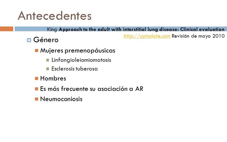 Género Mujeres premenopáusicas Linfangioleiomiomatosis Esclerosis tuberosa Hombres Es más frecuente su asociación a AR Neumoconiosis Antecedentes King