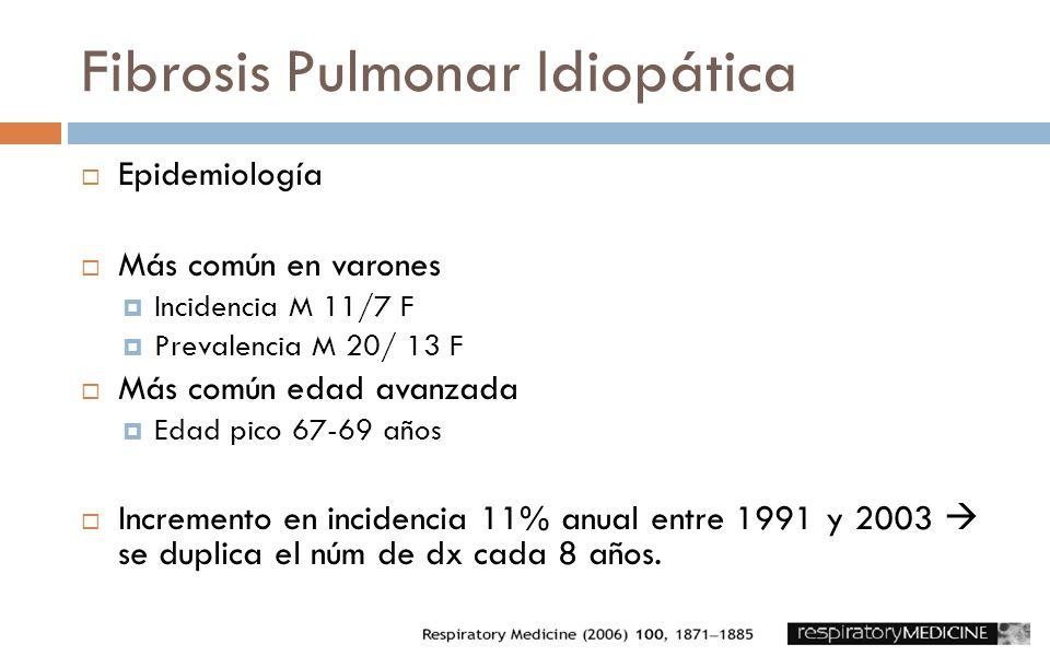 Fibrosis Pulmonar Idiopática Epidemiología Más común en varones Incidencia M 11/7 F Prevalencia M 20/ 13 F Más común edad avanzada Edad pico 67-69 año