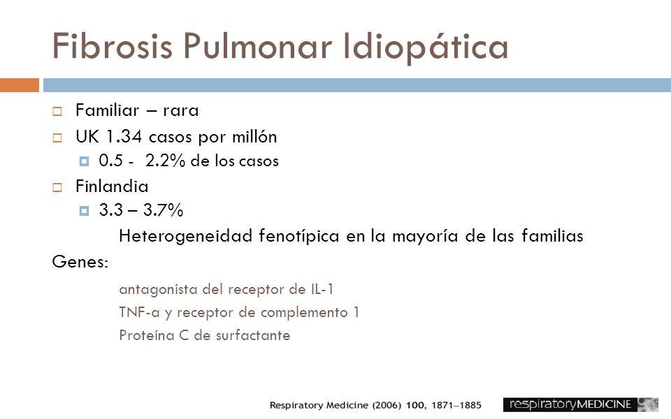 Fibrosis Pulmonar Idiopática Familiar – rara UK 1.34 casos por millón 0.5 - 2.2% de los casos Finlandia 3.3 – 3.7% Heterogeneidad fenotípica en la may