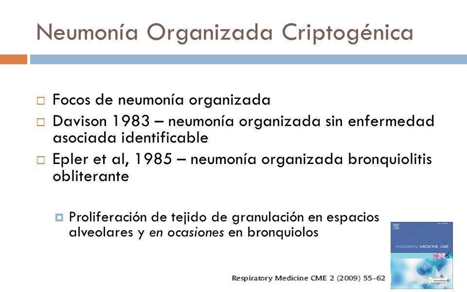 Neumonía Organizada Criptogénica Focos de neumonía organizada Davison 1983 – neumonía organizada sin enfermedad asociada identificable Epler et al, 19
