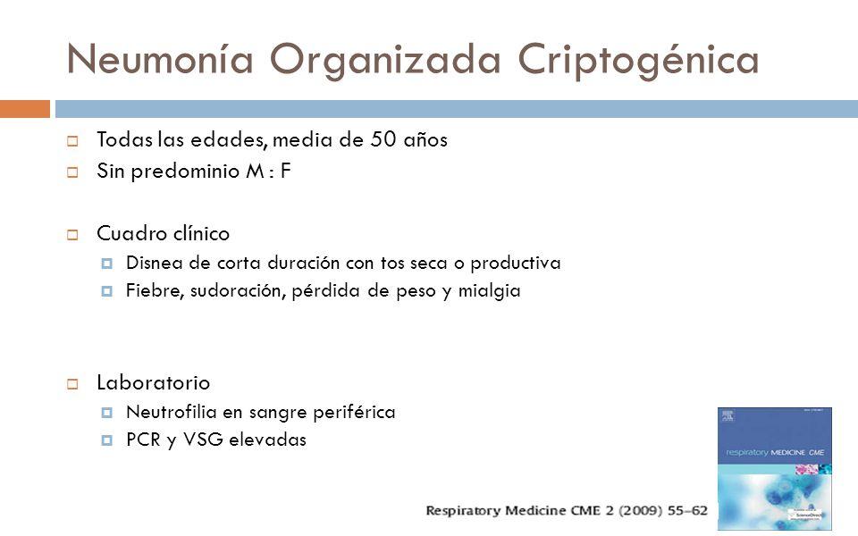 Neumonía Organizada Criptogénica Todas las edades, media de 50 años Sin predominio M : F Cuadro clínico Disnea de corta duración con tos seca o produc