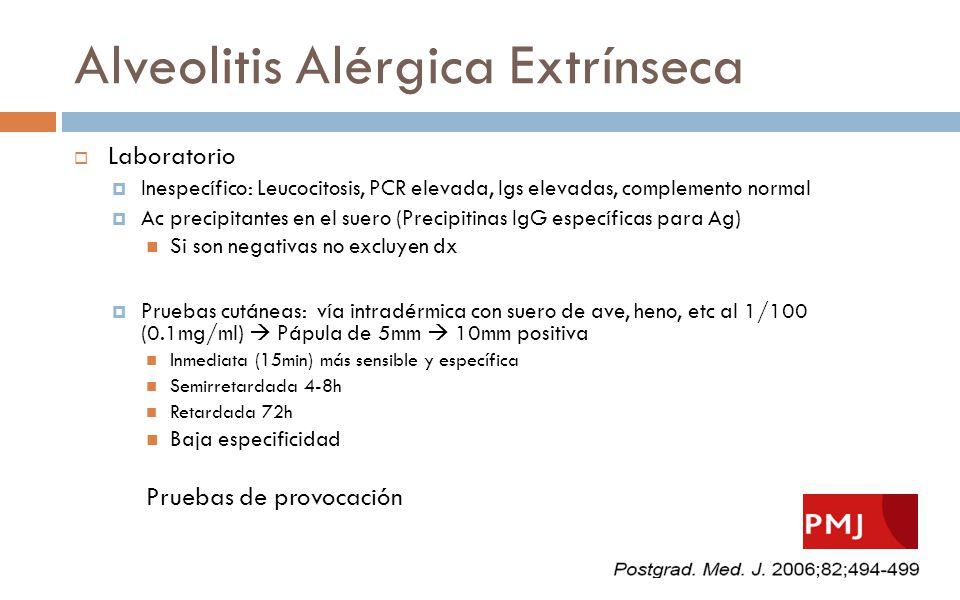 Alveolitis Alérgica Extrínseca Laboratorio Inespecífico: Leucocitosis, PCR elevada, Igs elevadas, complemento normal Ac precipitantes en el suero (Pre