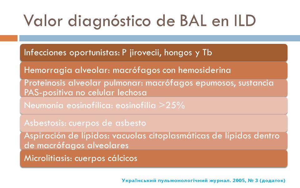Valor diagnóstico de BAL en ILD Infecciones oportunistas: P jirovecii, hongos y TbHemorragia alveolar: macrófagos con hemosiderina Proteinosis alveola