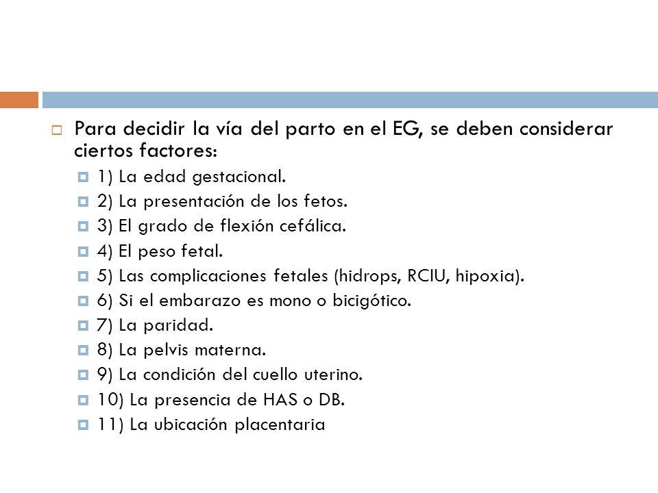 Para decidir la vía del parto en el EG, se deben considerar ciertos factores: 1) La edad gestacional. 2) La presentación de los fetos. 3) El grado de