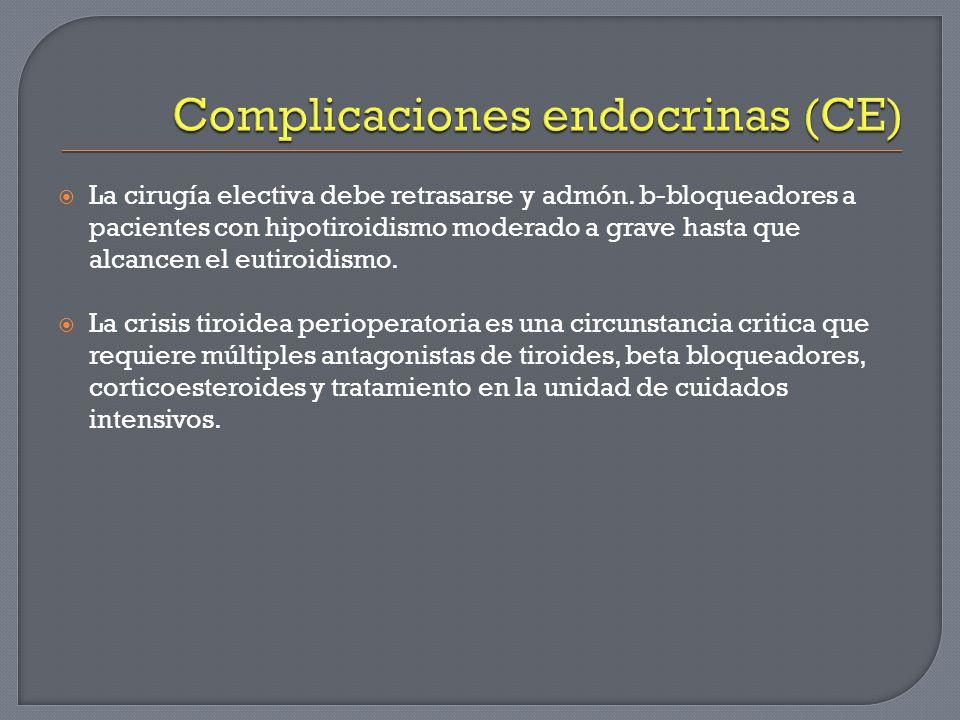 La cirugía electiva debe retrasarse y admón. b-bloqueadores a pacientes con hipotiroidismo moderado a grave hasta que alcancen el eutiroidismo. La cri