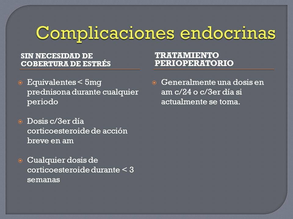 SIN NECESIDAD DE COBERTURA DE ESTRÉS TRATAMIENTO PERIOPERATORIO Equivalentes < 5mg prednisona durante cualquier periodo Dosis c/3er día corticoesteroi