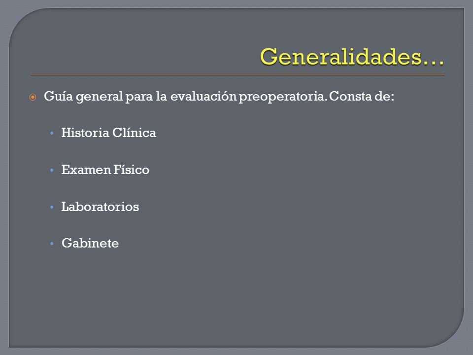 Guía general para la evaluación preoperatoria. Consta de: Historia Clínica Examen Físico Laboratorios Gabinete