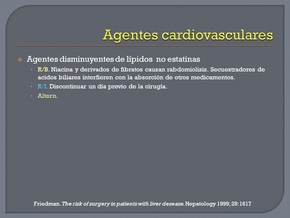 Agentes disminuyentes de lípidos no estatinas R/B. Niacina y derivados de fibratos causan rabdomiolisis. Secuestradores de acidos biliares interfieren