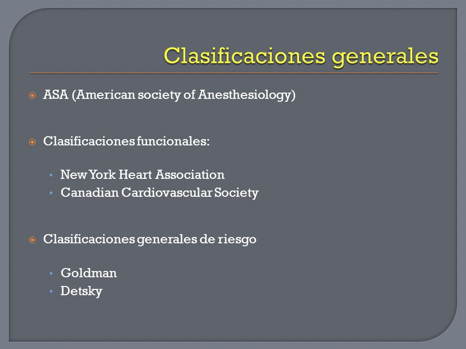ASA (American society of Anesthesiology) Clasificaciones funcionales: New York Heart Association Canadian Cardiovascular Society Clasificaciones gener