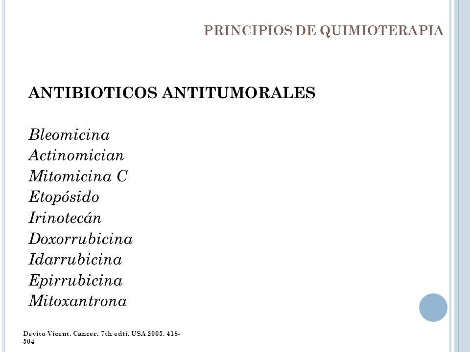 PRINCIPIOS DE QUIMIOTERAPIA ANTIBIOTICOS ANTITUMORALES Bleomicina Actinomician Mitomicina C Etopósido Irinotecán Doxorrubicina Idarrubicina Epirrubici