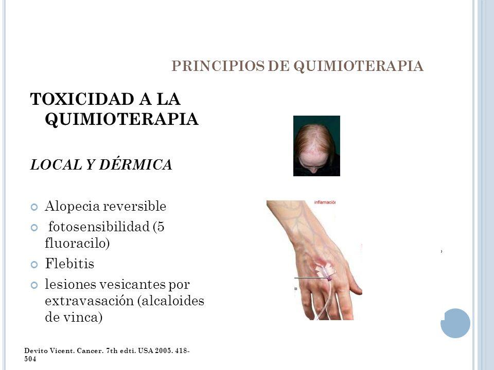 PRINCIPIOS DE QUIMIOTERAPIA TOXICIDAD A LA QUIMIOTERAPIA LOCAL Y DÉRMICA Alopecia reversible fotosensibilidad (5 fluoracilo) Flebitis lesiones vesican
