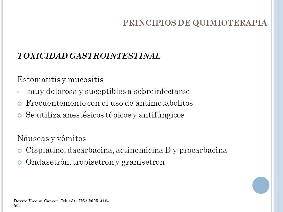 PRINCIPIOS DE QUIMIOTERAPIA TOXICIDAD GASTROINTESTINAL Estomatitis y mucositis muy dolorosa y suceptibles a sobreinfectarse Frecuentemente con el uso