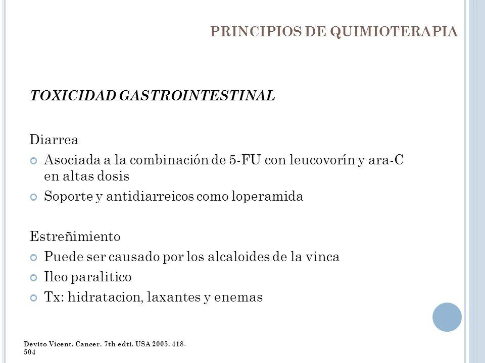 PRINCIPIOS DE QUIMIOTERAPIA TOXICIDAD GASTROINTESTINAL Diarrea Asociada a la combinación de 5-FU con leucovorín y ara-C en altas dosis Soporte y antid