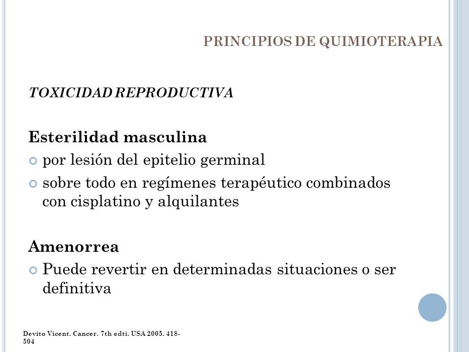 PRINCIPIOS DE QUIMIOTERAPIA TOXICIDAD REPRODUCTIVA Esterilidad masculina por lesión del epitelio germinal sobre todo en regímenes terapéutico combinad