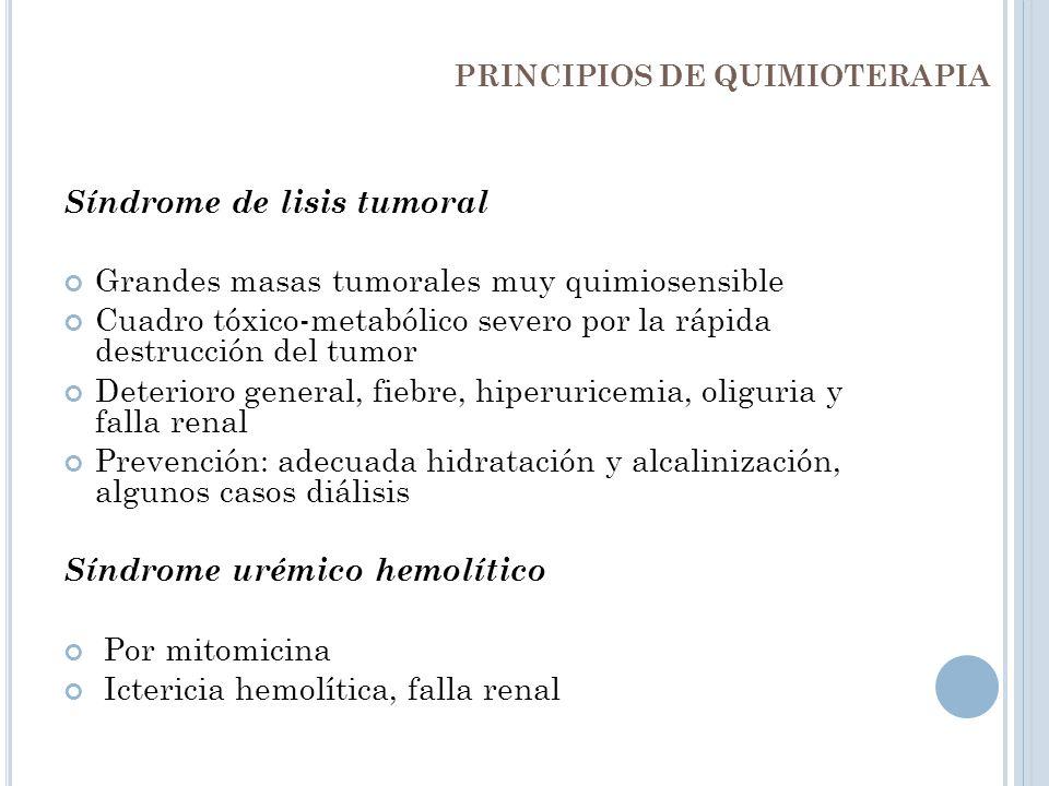 PRINCIPIOS DE QUIMIOTERAPIA Síndrome de lisis tumoral Grandes masas tumorales muy quimiosensible Cuadro tóxico-metabólico severo por la rápida destruc
