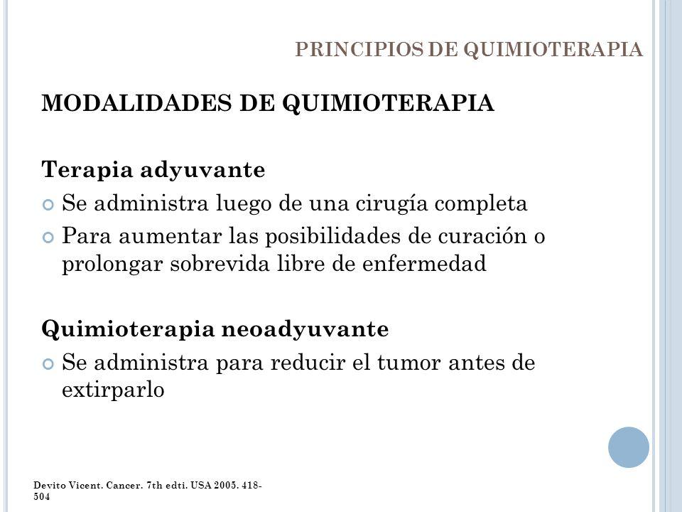 PRINCIPIOS DE QUIMIOTERAPIA MODALIDADES DE QUIMIOTERAPIA Terapia adyuvante Se administra luego de una cirugía completa Para aumentar las posibilidades
