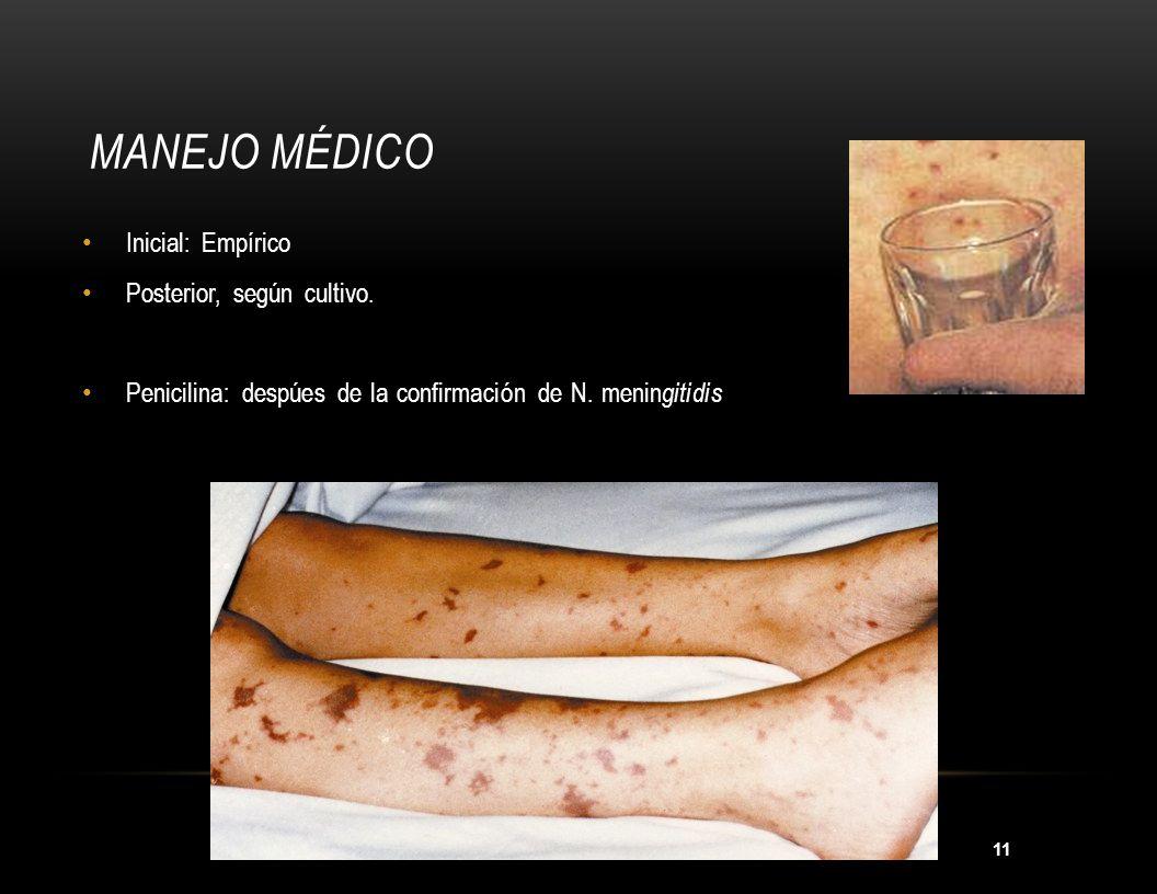 11 MANEJO MÉDICO Inicial: Empírico Posterior, según cultivo. Penicilina: despúes de la confirmación de N. menin gitidis