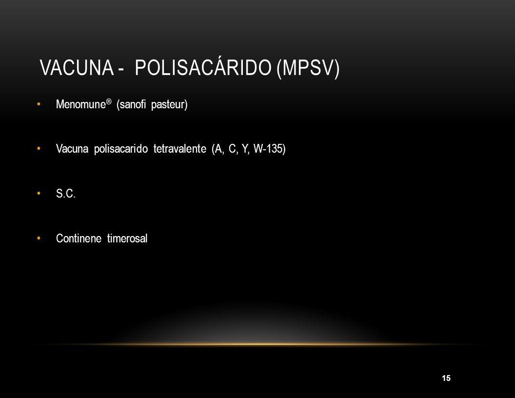 16 VACUNA CONJUGADA (MCV) Menactra ® (sanofi pasteur) Vacuna polisacarido tetravalente (A, C, Y, W-135) conjugada a toxoide diftérico I.M.