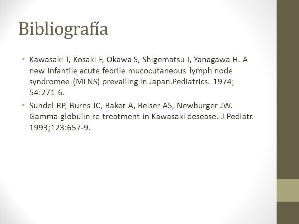 Bibliografía Kawasaki T, Kosaki F, Okawa S, Shigematsu I, Yanagawa H. A new infantile acute febrile mucocutaneous lymph node syndromee (MLNS) prevaili