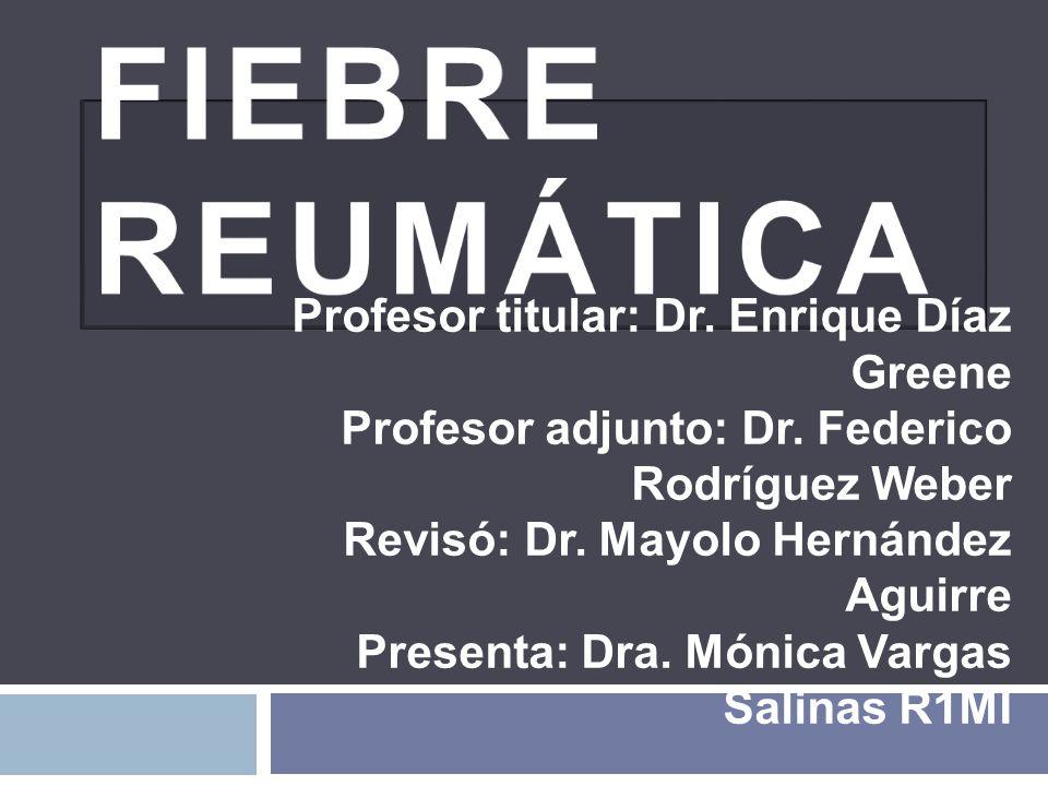 Profesor titular: Dr. Enrique Díaz Greene Profesor adjunto: Dr. Federico Rodríguez Weber Revisó: Dr. Mayolo Hernández Aguirre Presenta: Dra. Mónica Va