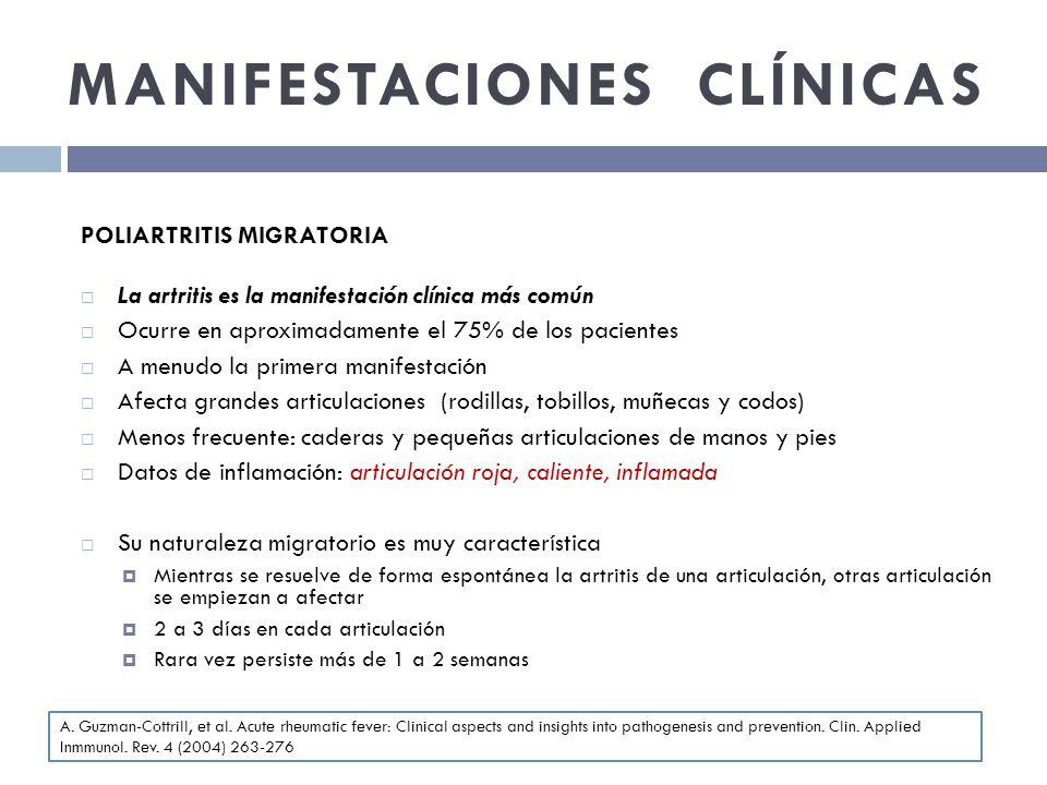 MANIFESTACIONES CLÍNICAS POLIARTRITIS MIGRATORIA La artritis es la manifestación clínica más común Ocurre en aproximadamente el 75% de los pacientes A