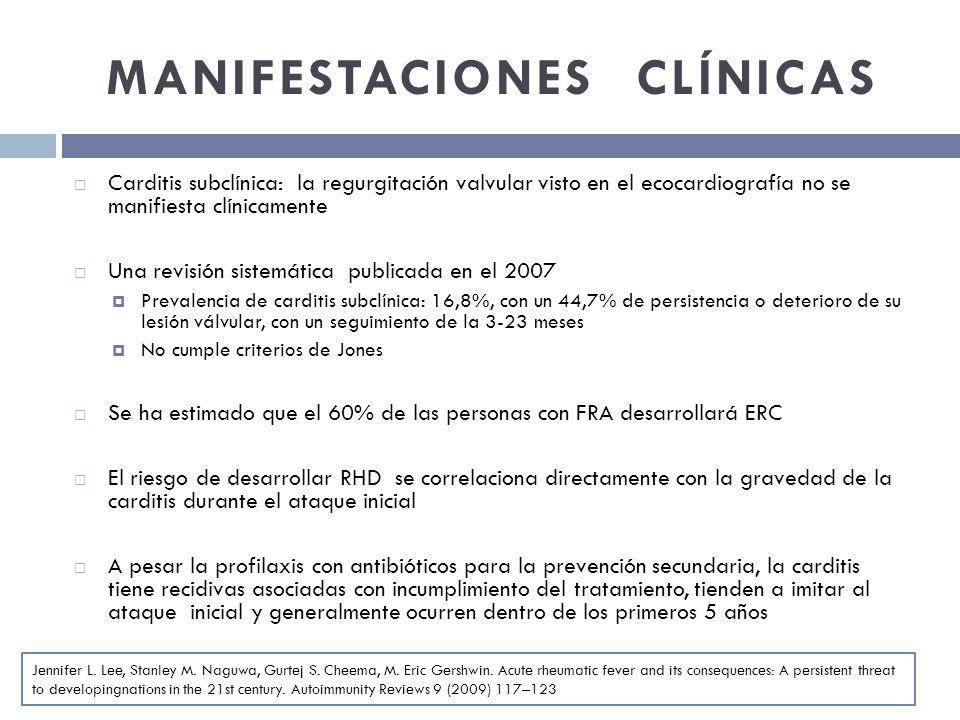 MANIFESTACIONES CLÍNICAS Carditis subclínica: la regurgitación valvular visto en el ecocardiografía no se manifiesta clínicamente Una revisión sistemá