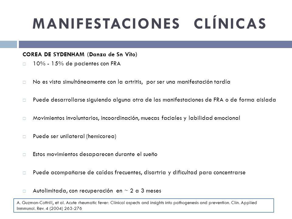 MANIFESTACIONES CLÍNICAS COREA DE SYDENHAM (Danza de Sn Vito) 10% - 15% de pacientes con FRA No es vista simultáneamente con la artritis, por ser una