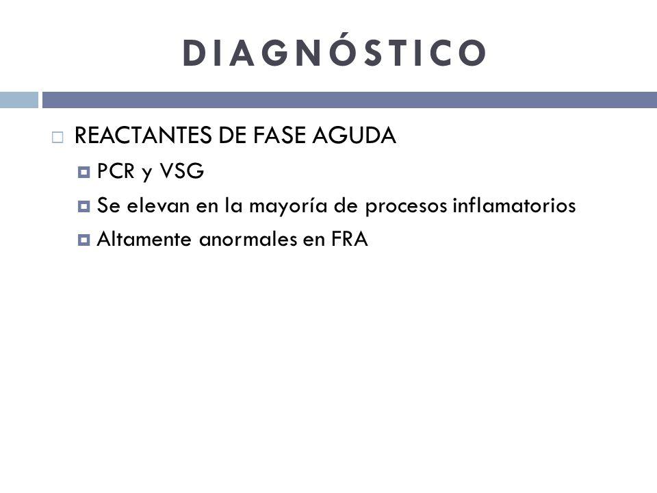 DIAGNÓSTICO REACTANTES DE FASE AGUDA PCR y VSG Se elevan en la mayoría de procesos inflamatorios Altamente anormales en FRA