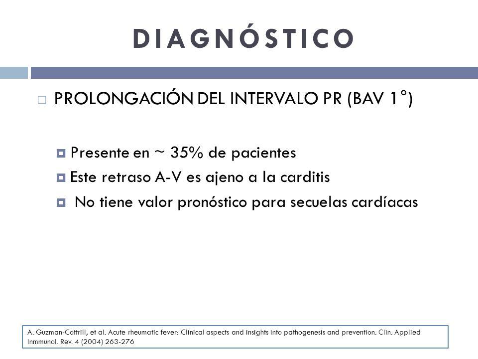 DIAGNÓSTICO PROLONGACIÓN DEL INTERVALO PR (BAV 1°) Presente en ~ 35% de pacientes Este retraso A-V es ajeno a la carditis No tiene valor pronóstico pa