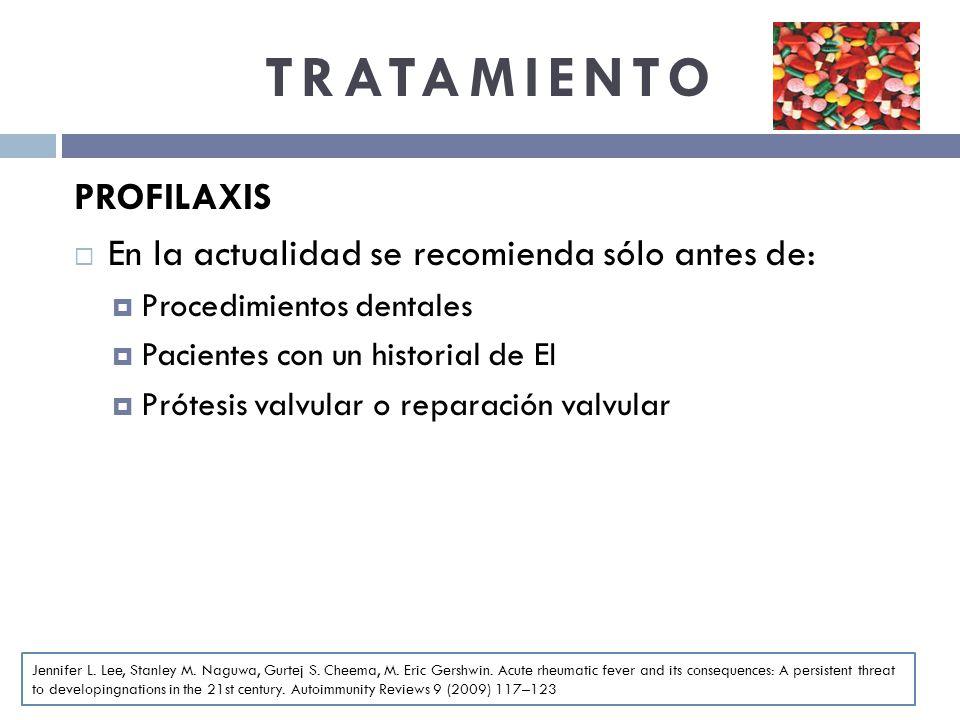 TRATAMIENTO PROFILAXIS En la actualidad se recomienda sólo antes de: Procedimientos dentales Pacientes con un historial de EI Prótesis valvular o repa