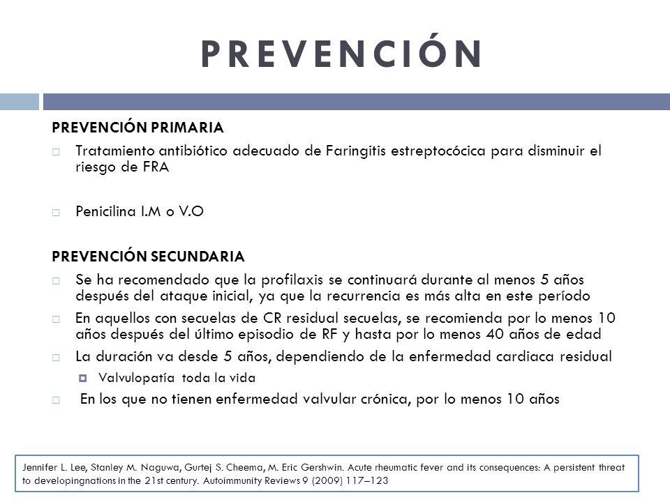 PREVENCIÓN PREVENCIÓN PRIMARIA Tratamiento antibiótico adecuado de Faringitis estreptocócica para disminuir el riesgo de FRA Penicilina I.M o V.O PREV