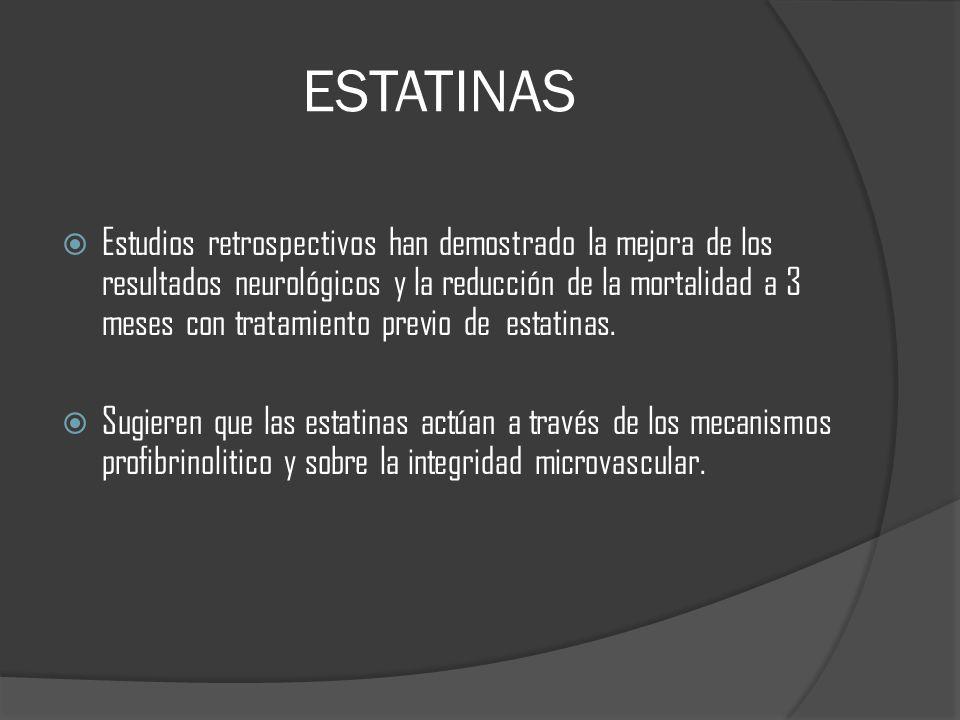 ESTATINAS Estudios retrospectivos han demostrado la mejora de los resultados neurológicos y la reducción de la mortalidad a 3 meses con tratamiento previo de estatinas.