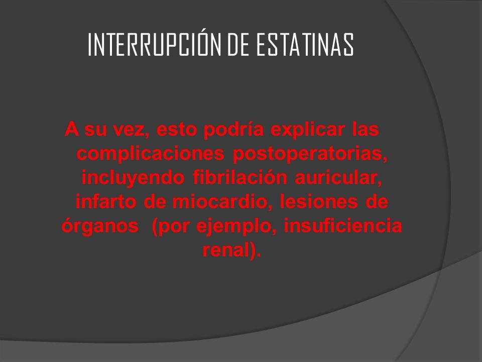 INTERRUPCIÓN DE ESTATINAS A su vez, esto podría explicar las complicaciones postoperatorias, incluyendo fibrilación auricular, infarto de miocardio, l