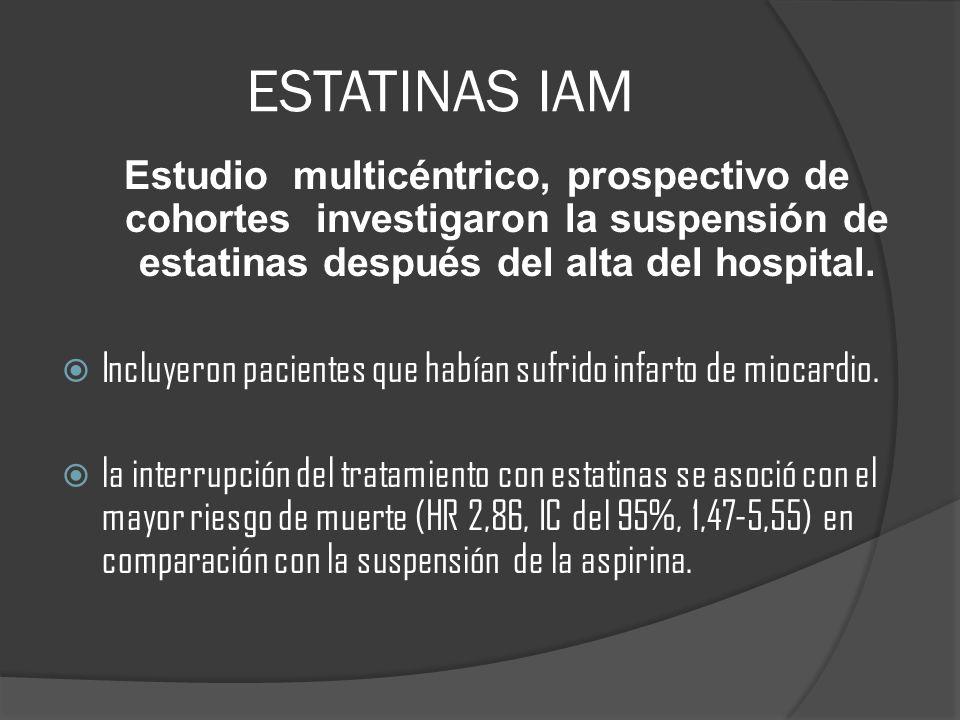 ESTATINAS IAM Estudio multicéntrico, prospectivo de cohortes investigaron la suspensión de estatinas después del alta del hospital. Incluyeron pacient