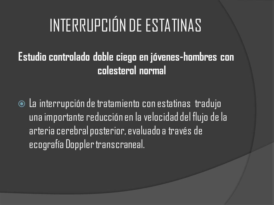 INTERRUPCIÓN DE ESTATINAS Estudio controlado doble ciego en jóvenes-hombres con colesterol normal La interrupción de tratamiento con estatinas tradujo