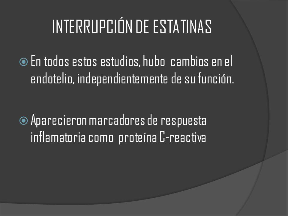 INTERRUPCIÓN DE ESTATINAS En todos estos estudios, hubo cambios en el endotelio, independientemente de su función. Aparecieron marcadores de respuesta