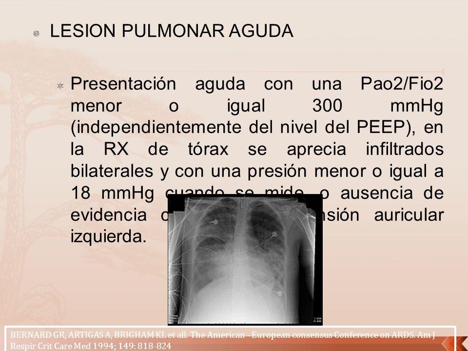 LESION PULMONAR AGUDA Presentación aguda con una Pao2/Fio2 menor o igual 300 mmHg (independientemente del nivel del PEEP), en la RX de tórax se apreci